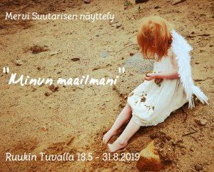 """Mervi Suutarisen näyttely """"Minun maailmani"""" Ruukin Tuvalla 18.5. - 31.8.2019"""